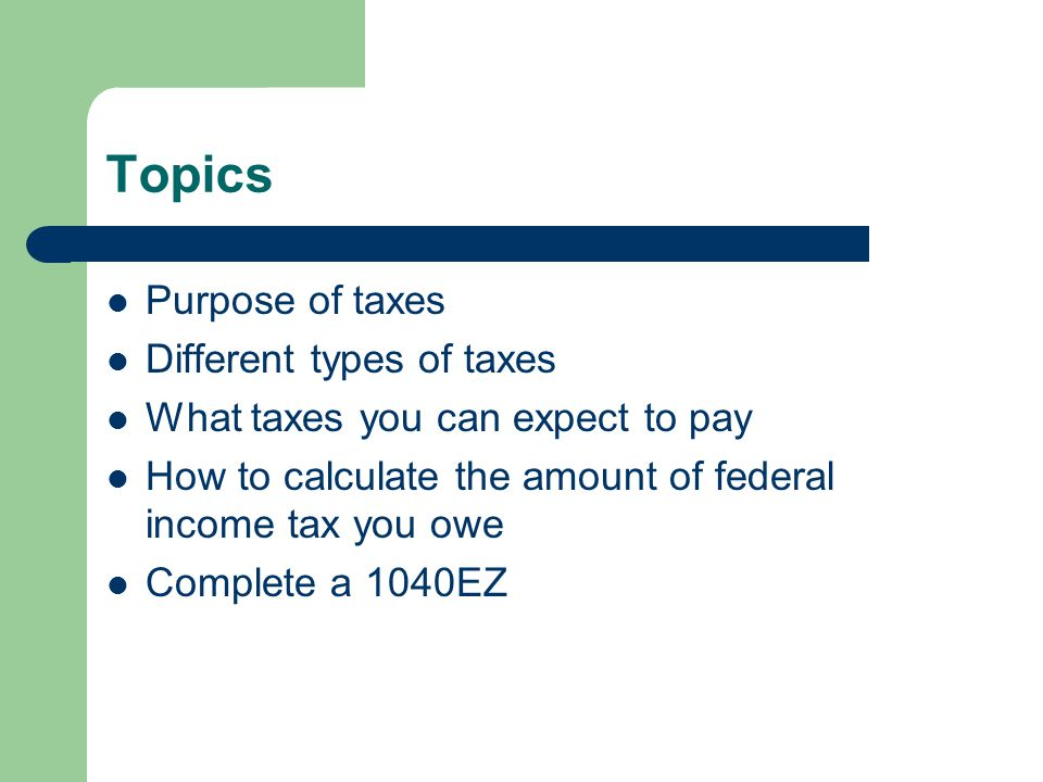 Topics Purpose of taxes Different types of taxes