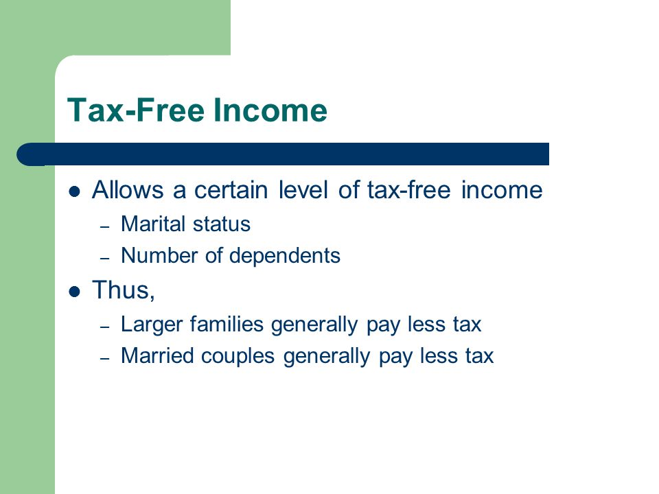 Tax-Free Income Allows a certain level of tax-free income Thus,