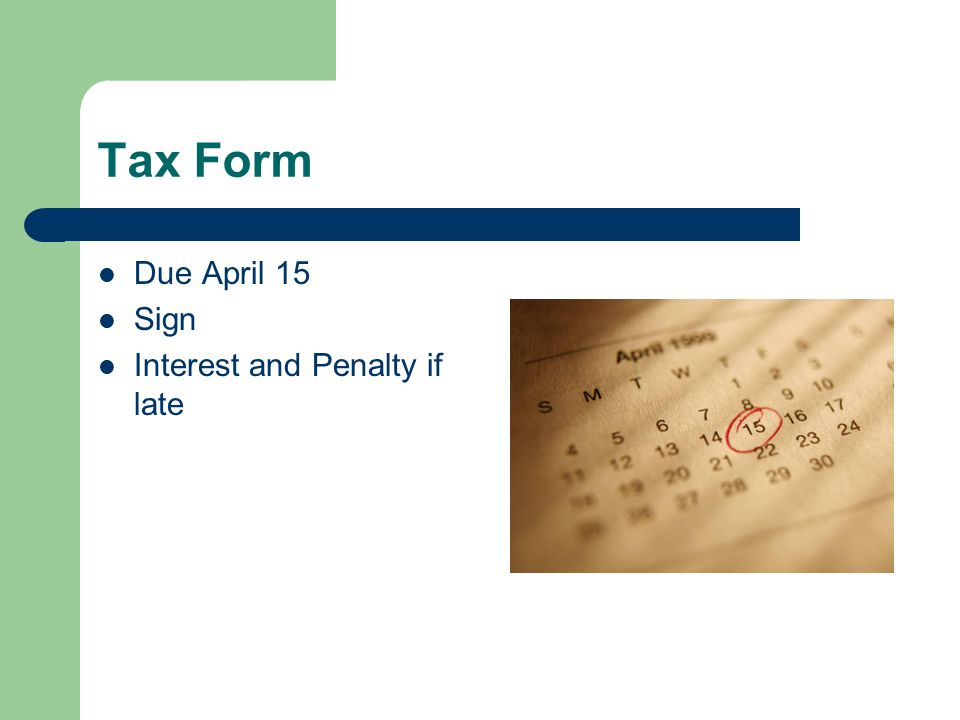 Tax Form Due April 15 Sign Interest and Penalty if late