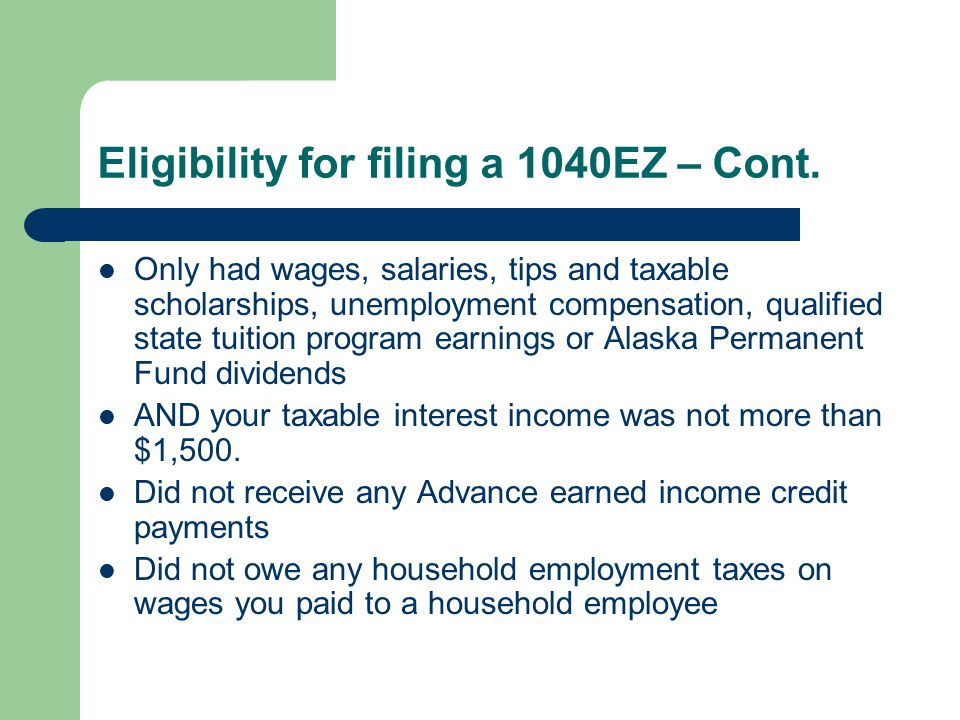 Eligibility for filing a 1040EZ – Cont.