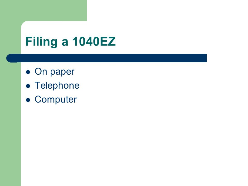 Filing a 1040EZ On paper Telephone Computer