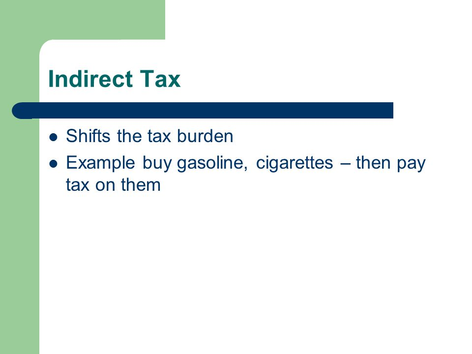 Indirect Tax Shifts the tax burden
