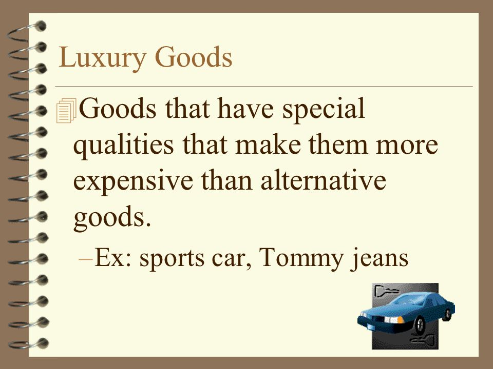 Luxury Goods Goods that have special qualities that make them more expensive than alternative goods.