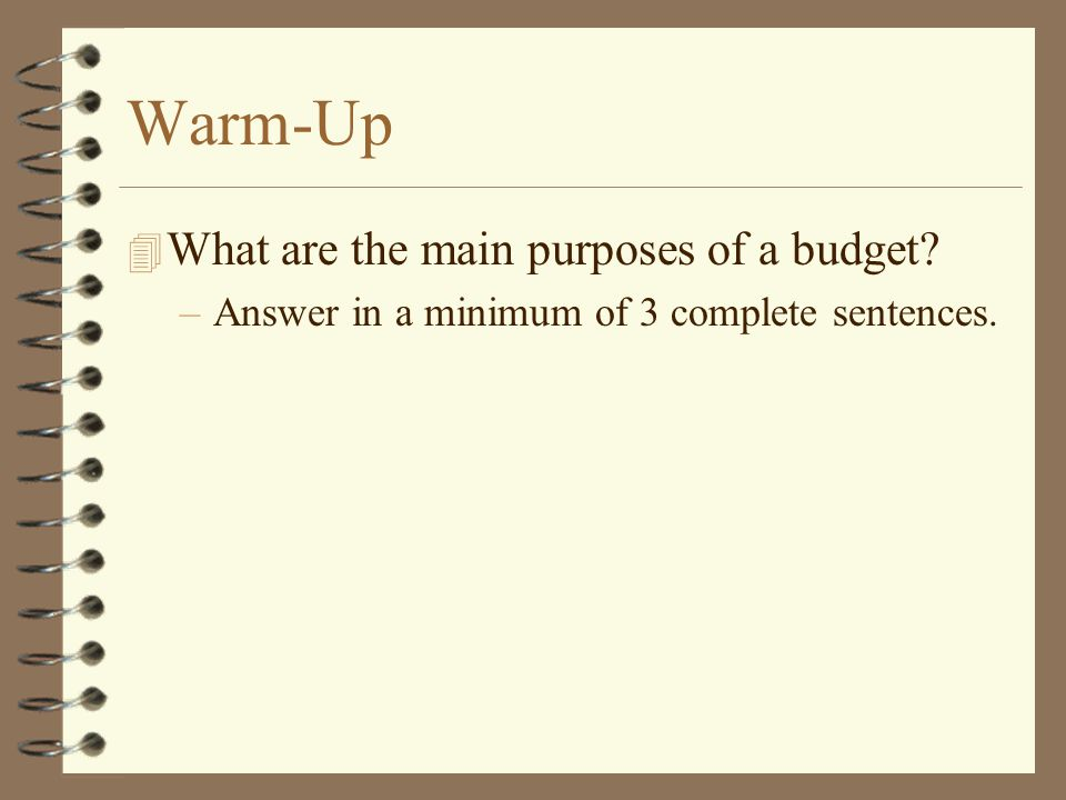 Warm-Up What are the main purposes of a budget