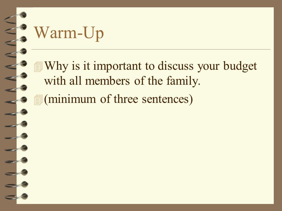 Warm-Up Why is it important to discuss your budget with all members of the family.