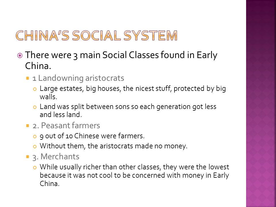 China's Social System There were 3 main Social Classes found in Early China. 1 Landowning aristocrats.