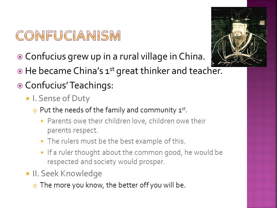 Confucianism Confucius grew up in a rural village in China.