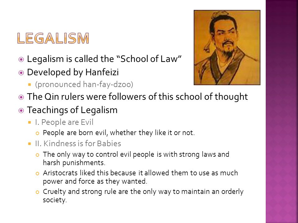 Legalism Legalism is called the School of Law Developed by Hanfeizi
