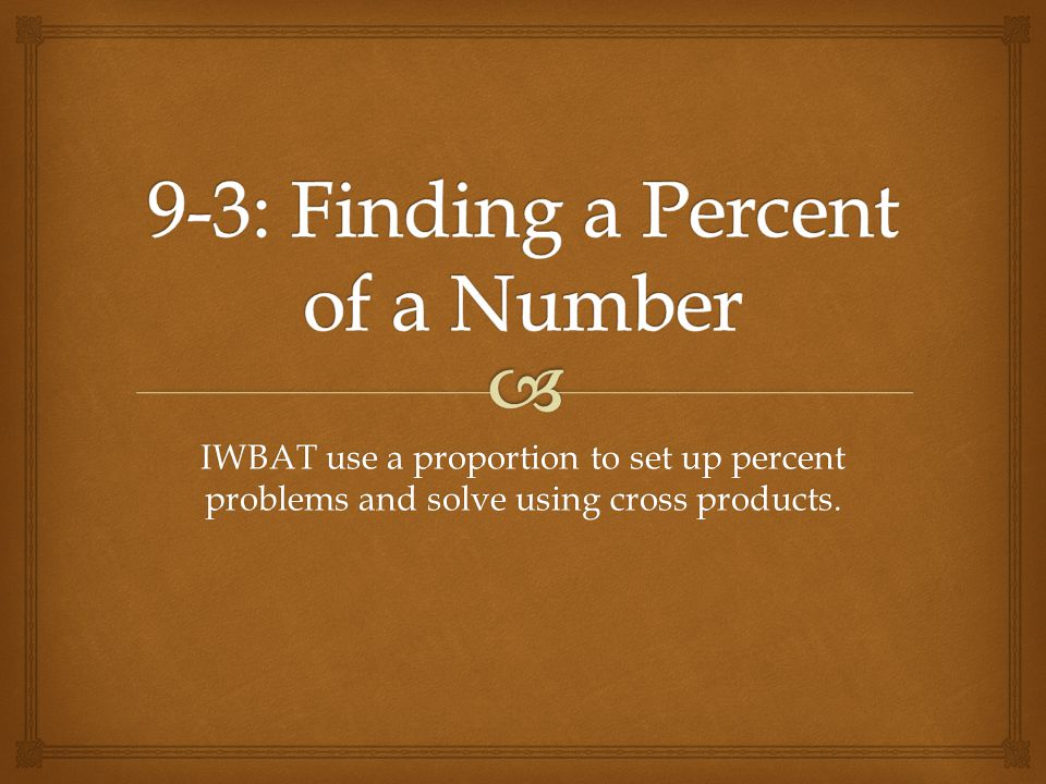 9-3: Finding a Percent of a Number