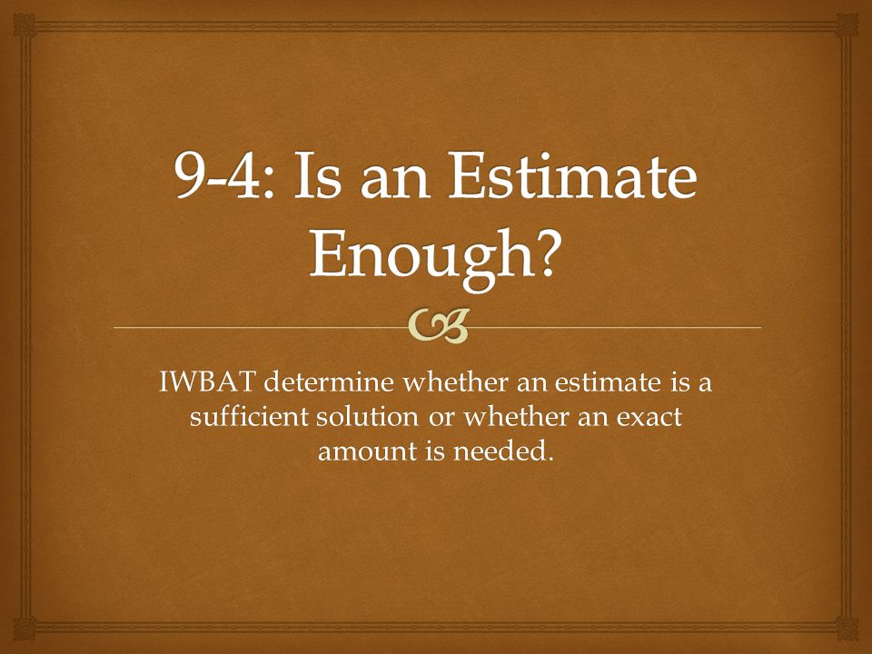 9-4: Is an Estimate Enough