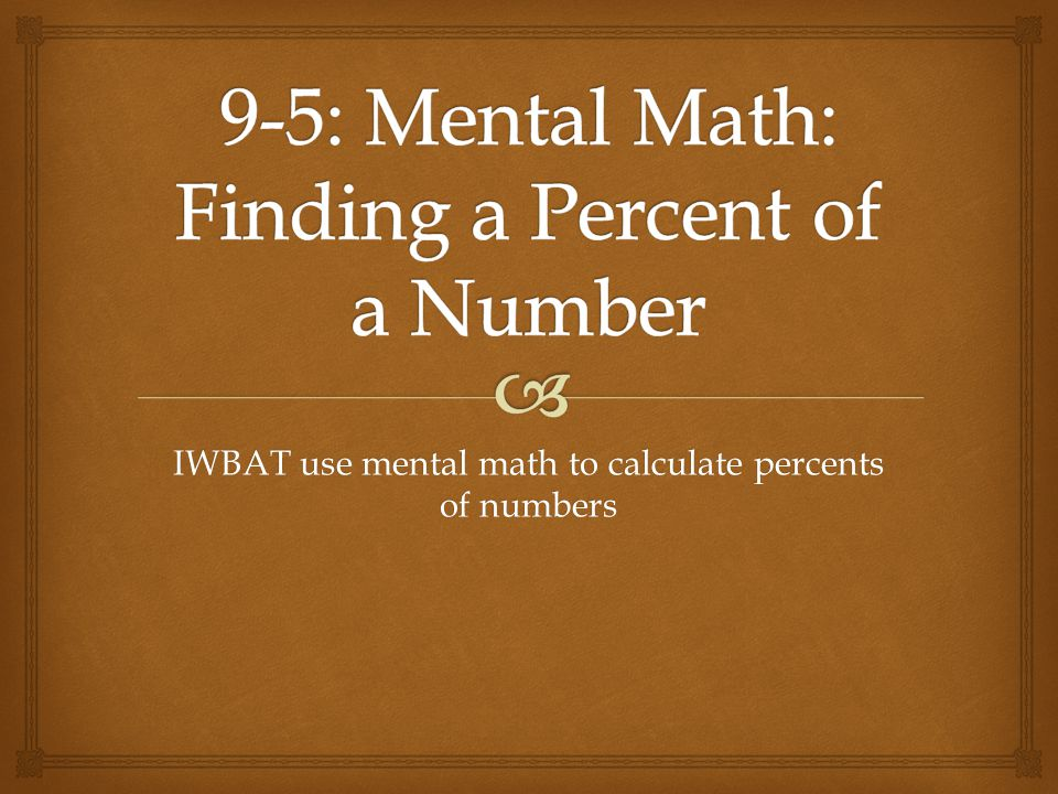 9-5: Mental Math: Finding a Percent of a Number