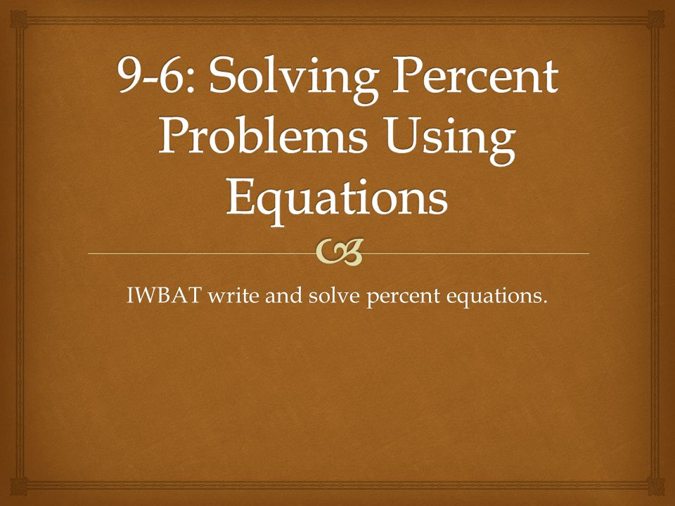 9-6: Solving Percent Problems Using Equations