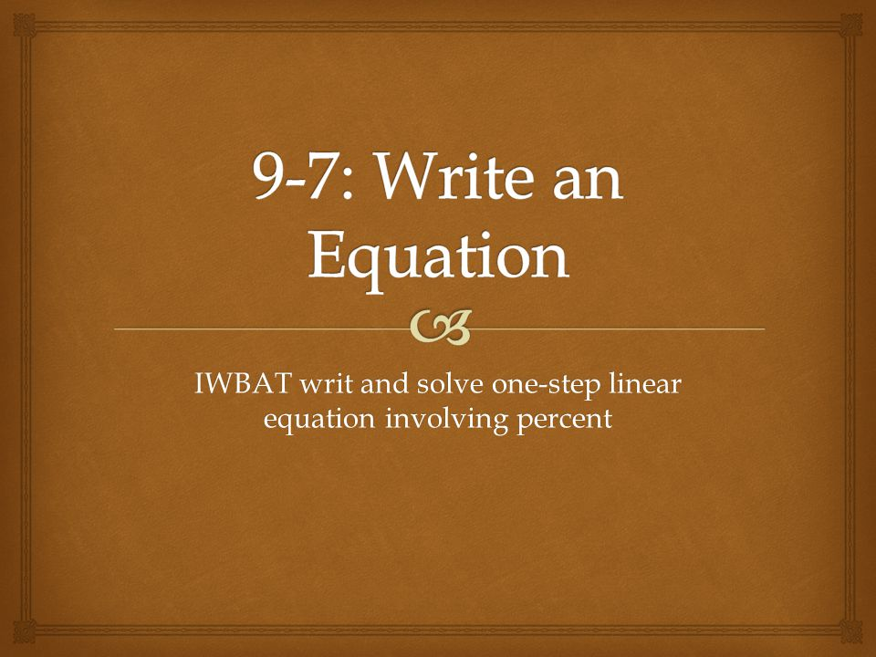 IWBAT writ and solve one-step linear equation involving percent