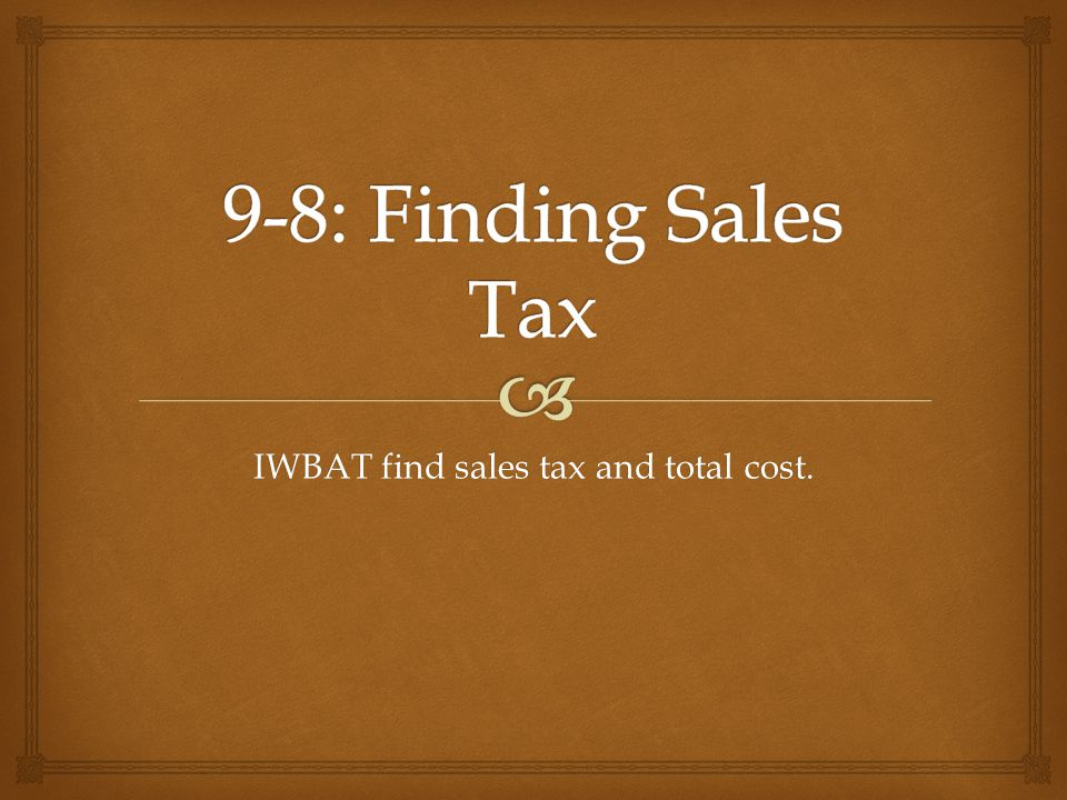 IWBAT find sales tax and total cost.
