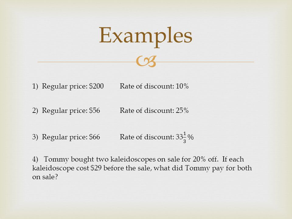 Examples 1) Regular price: $200 Rate of discount: 10%