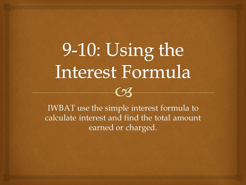 9-10: Using the Interest Formula