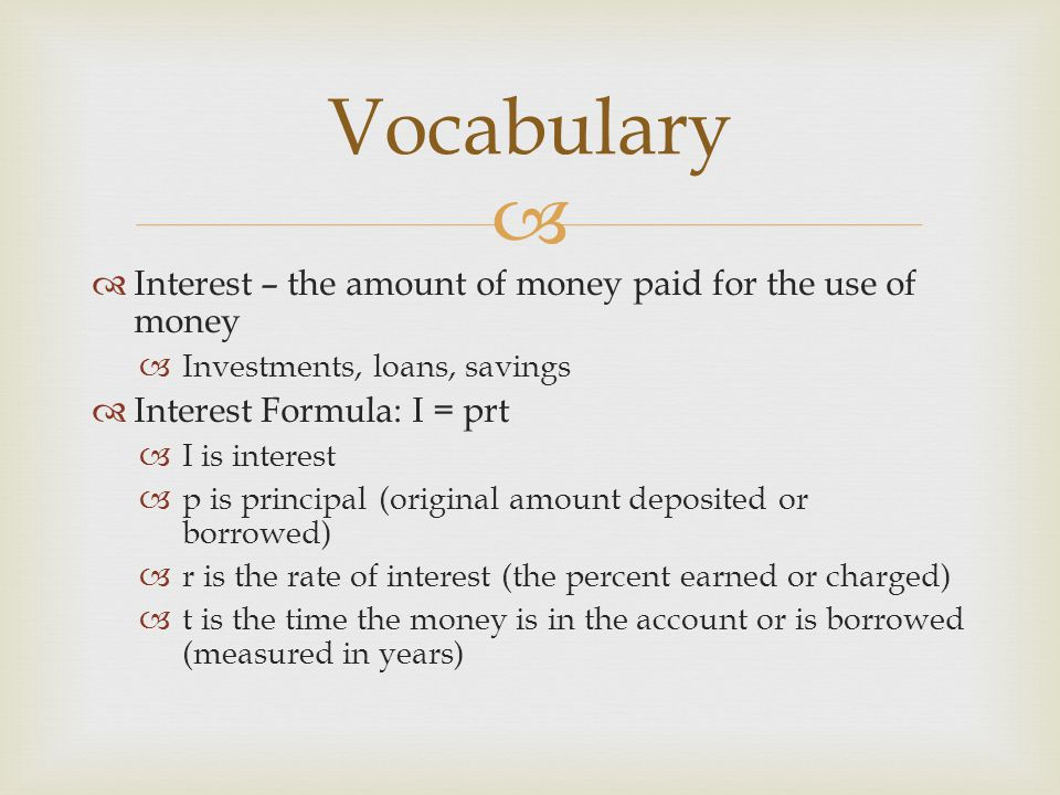 Vocabulary Interest – the amount of money paid for the use of money