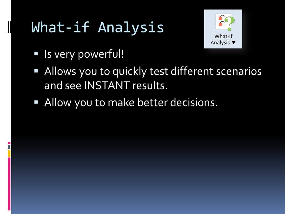 What-if Analysis Is very powerful!