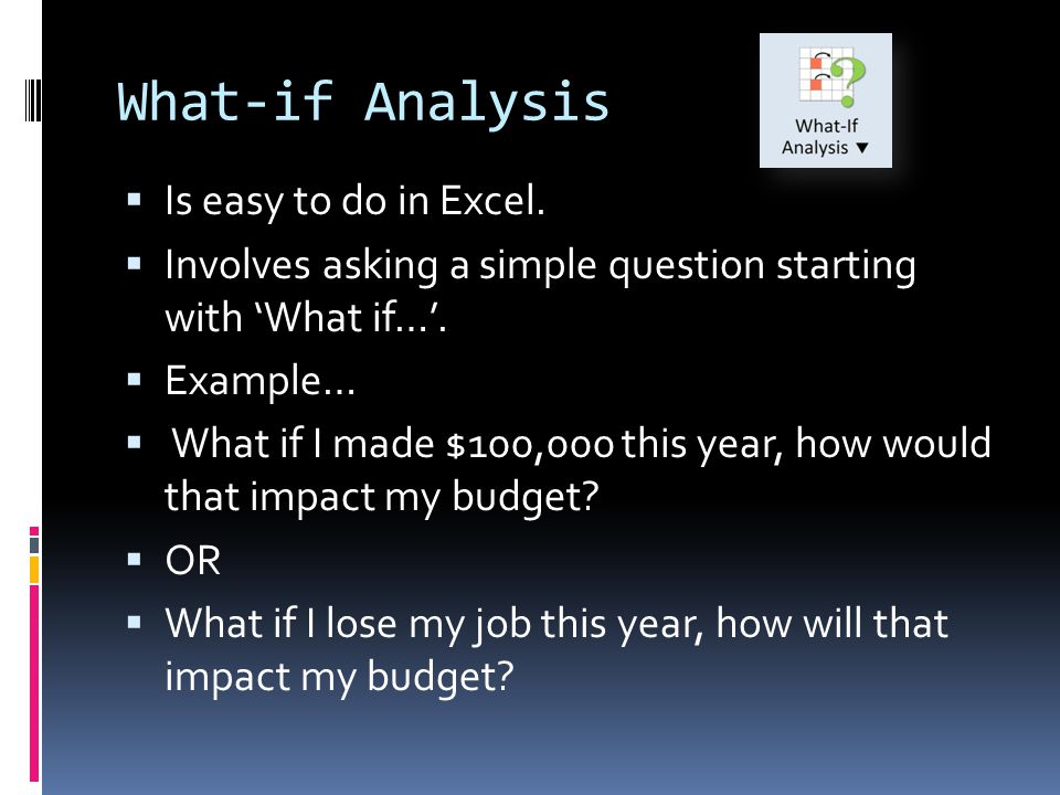 What-if Analysis Is easy to do in Excel.
