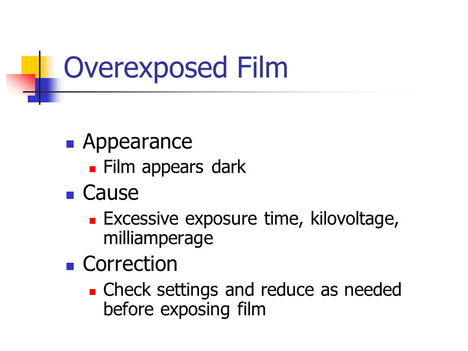 Overexposed Film Appearance Cause Correction Film appears dark