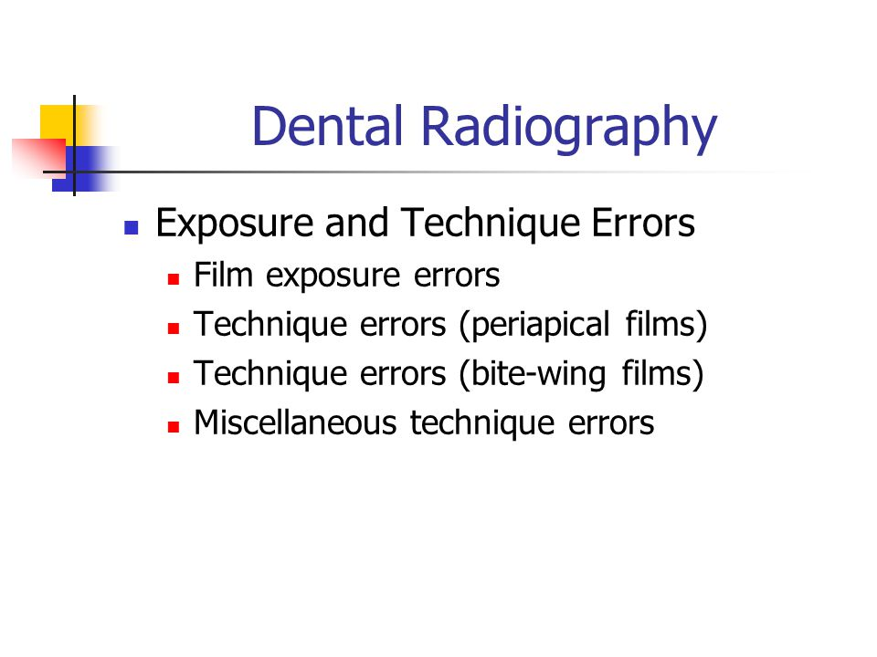 Dental Radiography Exposure and Technique Errors Film exposure errors