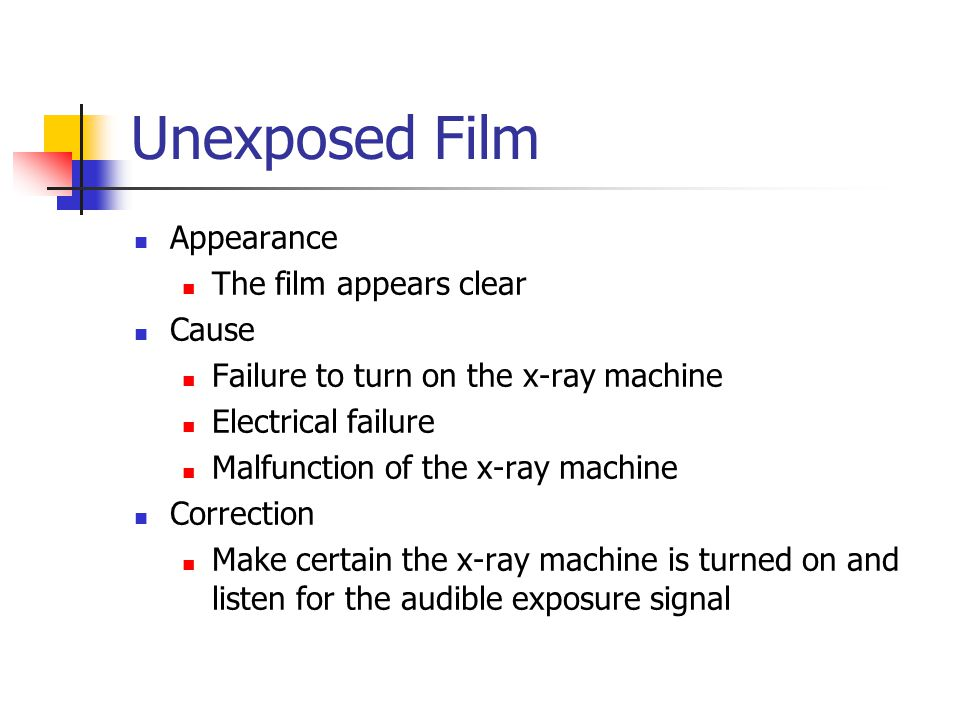 Unexposed Film Appearance The film appears clear Cause