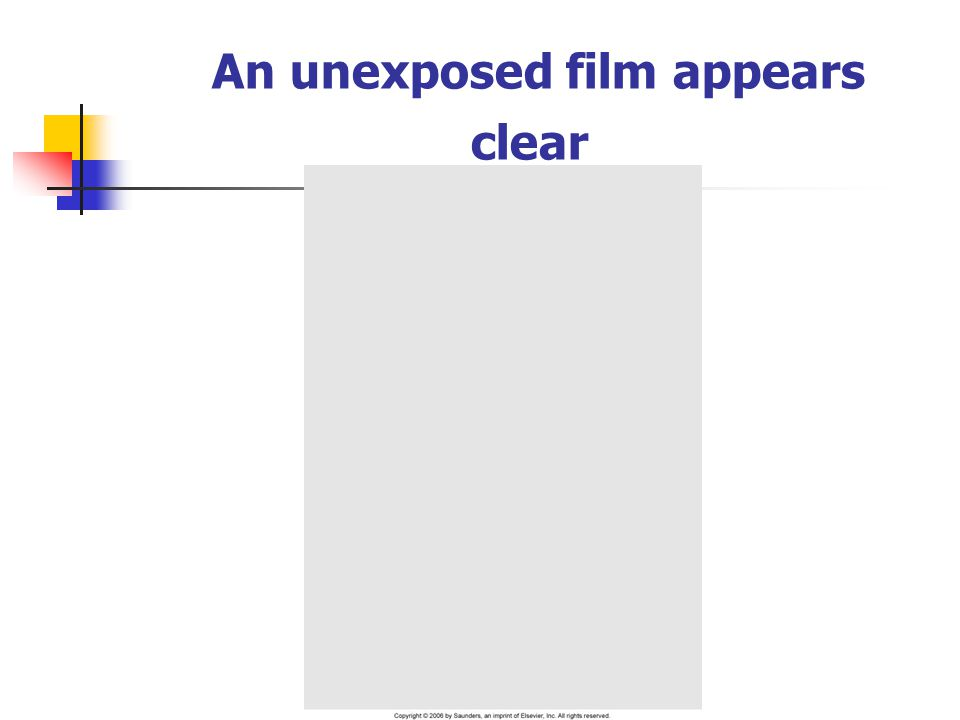 An unexposed film appears clear