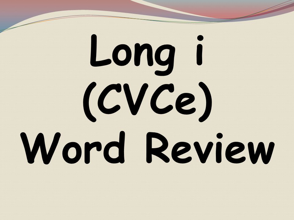Long i (CVCe) Word Review