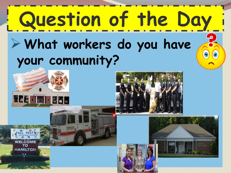 Question of the Day What workers do you have in your community