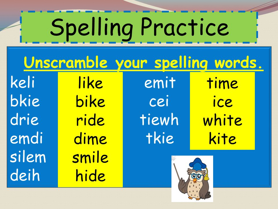 Unscramble your spelling words.