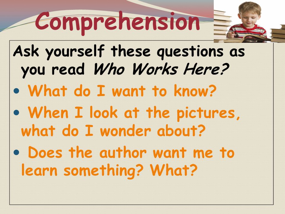 Comprehension Ask yourself these questions as you read Who Works Here