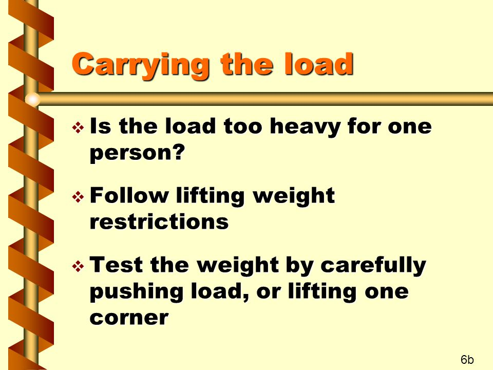 Carrying the load Is the load too heavy for one person