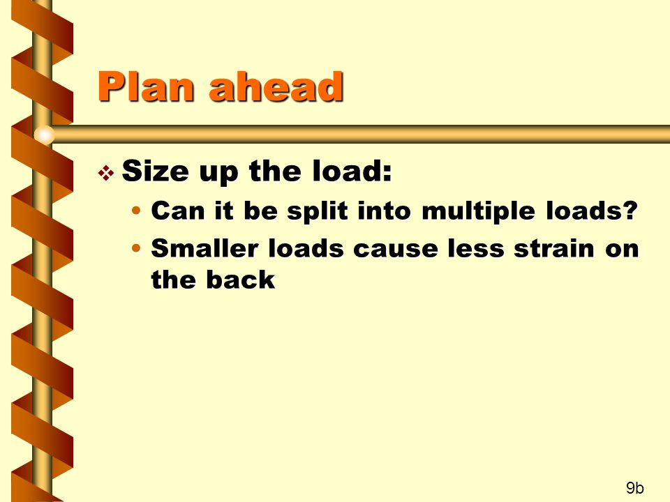Plan ahead Size up the load: Can it be split into multiple loads