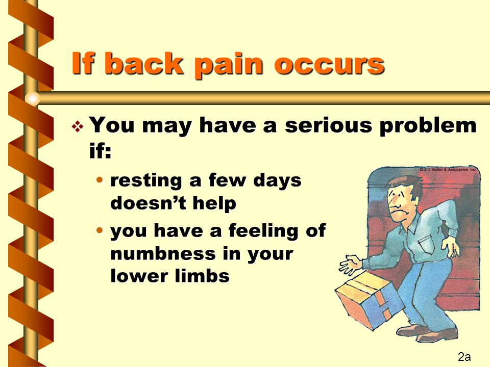 If back pain occurs You may have a serious problem if: