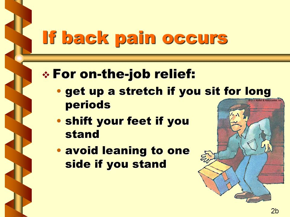 If back pain occurs For on-the-job relief: