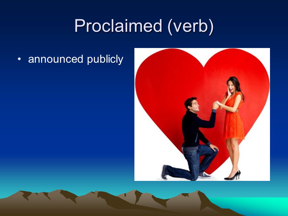 Proclaimed (verb) announced publicly