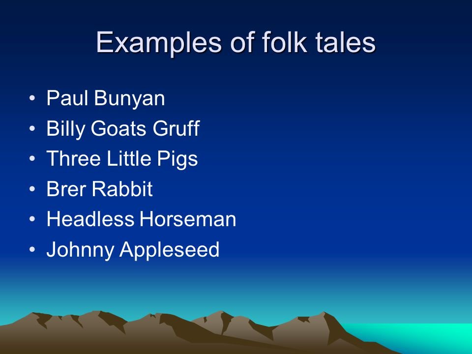 Examples of folk tales Paul Bunyan Billy Goats Gruff Three Little Pigs