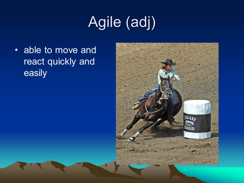 Agile (adj) able to move and react quickly and easily