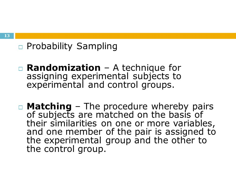 Probability Sampling Randomization – A technique for assigning experimental subjects to experimental and control groups.