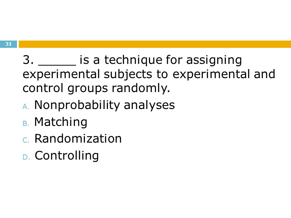 3. _____ is a technique for assigning experimental subjects to experimental and control groups randomly.