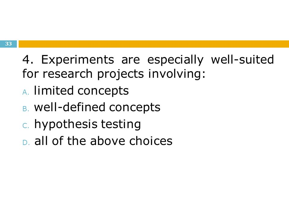 4. Experiments are especially well-suited for research projects involving: