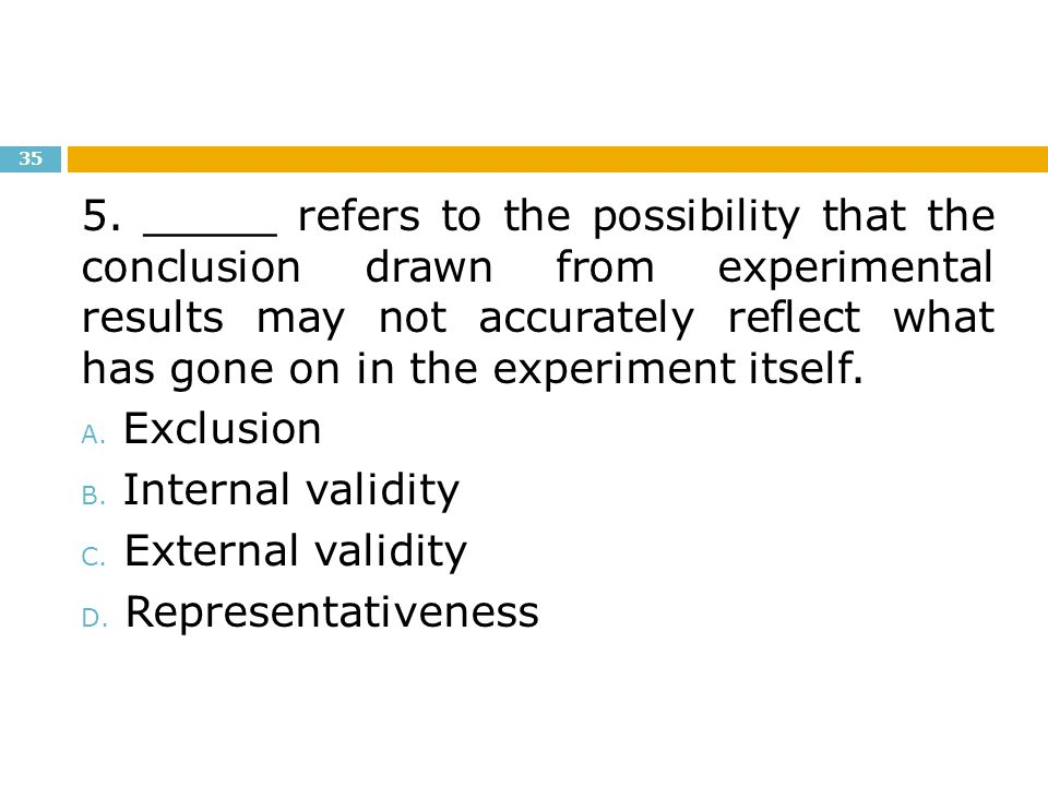 5. _____ refers to the possibility that the conclusion drawn from experimental results may not accurately reflect what has gone on in the experiment itself.