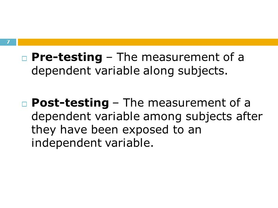 Pre-testing – The measurement of a dependent variable along subjects.