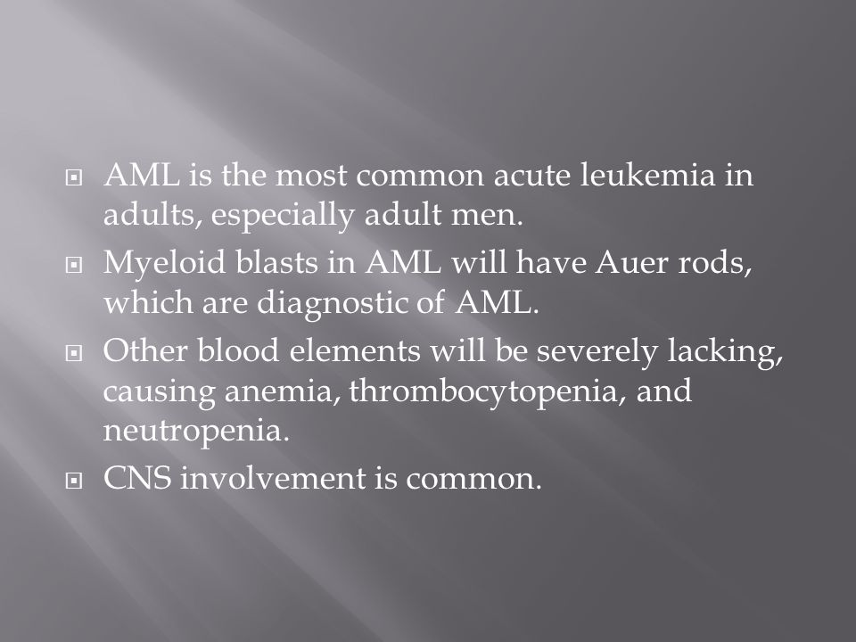 AML is the most common acute leukemia in adults, especially adult men.