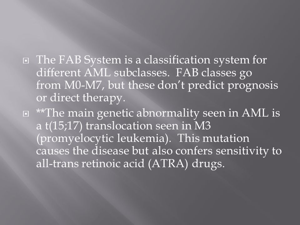 The FAB System is a classification system for different AML subclasses