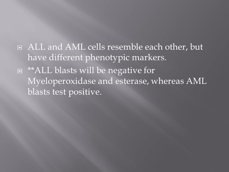 ALL and AML cells resemble each other, but have different phenotypic markers.