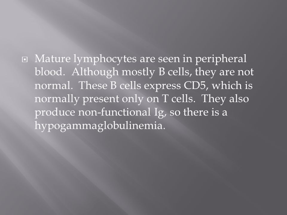 Mature lymphocytes are seen in peripheral blood