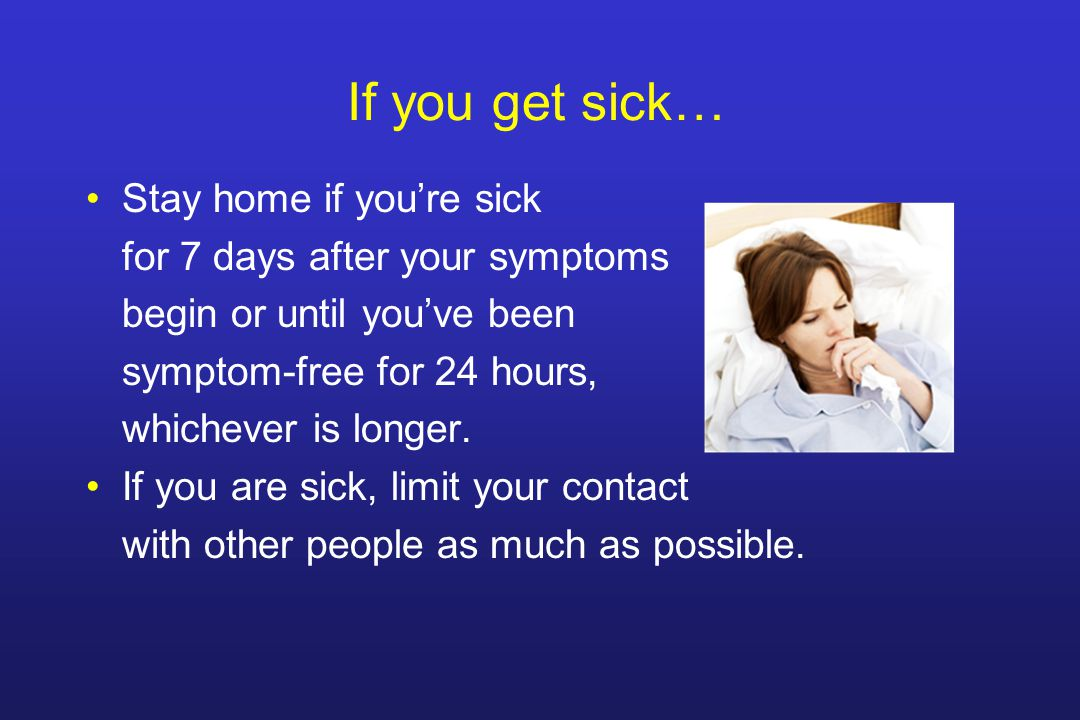 If you get sick… Stay home if you're sick