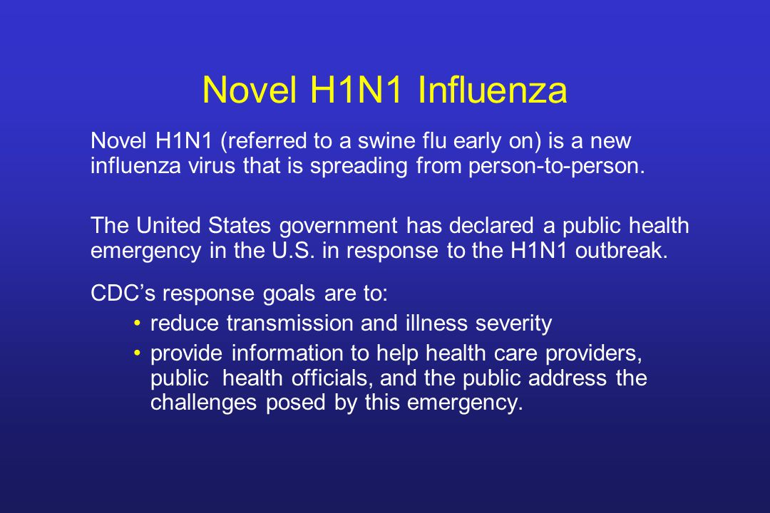 Novel H1N1 Influenza Novel H1N1 (referred to a swine flu early on) is a new influenza virus that is spreading from person-to-person.