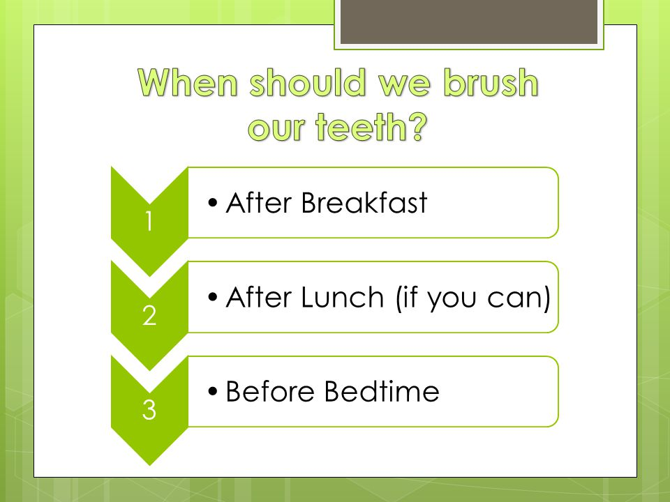 When should we brush our teeth